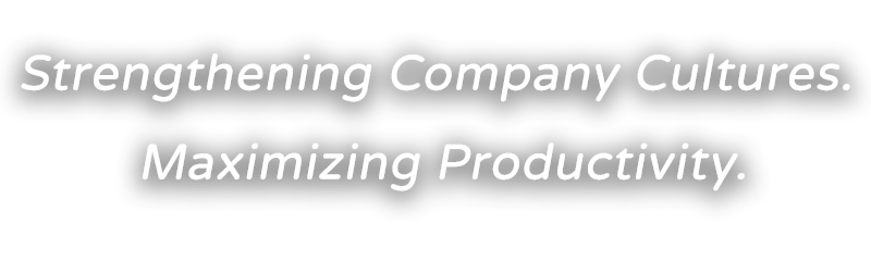Strengthening Company Culture. Maximizing Productivity.